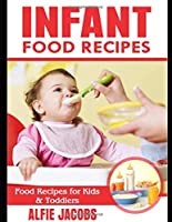 Infant Food Recipes: Baby Food Recipes for Kids and Toddlers