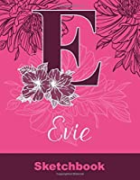 Evie Sketchbook: Letter E Initial Monogram Personalized First Name Sketch Book for Drawing, Sketching, Journaling, Doodling and Making Notes. Cute and Trendy Custom Cover with Flowers for Women, Girls, Adults, Kids, Teens, Children. Art Hobby Diary