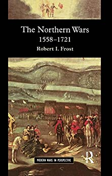 The Northern Wars: War, State and Society in Northeastern Europe, 1558 - 1721 (Modern Wars In Perspective) by [Frost, Robert I.]