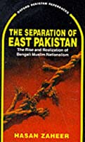 The Separation of East Pakistan: The Rise and Realization of Bengali Muslim Nationalism (Oxford Pakistan Paperbacks)