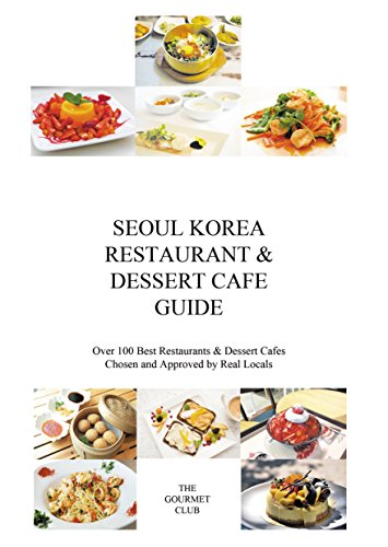 Seoul Korea Restaurant & Dessert Cafe Guide: Over 100 Best Restaurants & Dessert Cafes Chosen and Approved By Real Locals (English Edition)