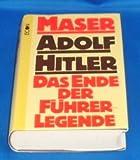 Adolf Hitler. Das Ende der Fuehrerlegende