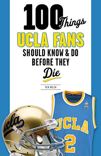 100 Things UCLA Fans Should Know & Do Before They Die (100 Things...Fans Should Know)