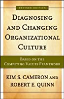 Diagnosing and Changing Organizational Culture: Based on the Competing Values Framework (The Jossey-bass Business & Management Series)