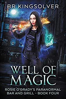 Well of Magic: An Urban Fantasy (Rosie O'Grady's Paranormal Bar and Grill Book 4) by [Kingsolver, BR]