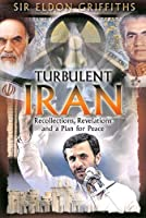 Turbulent Iran: Recollections, Revelations and a Proposal for Peace