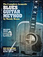 The Complete Acoustic Blues Guitar Method: New Repertoire for Fingerstyle Blues Guitar