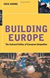 Building Europe: The Cultural Politics of European Integration