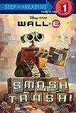 Smash Trash! (Disney/Pixar WALL-E) (Step into Reading)