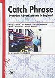 CATCH PHRASE―Everyday Advertisements in England イギリスの広告で学ぶ基礎英語