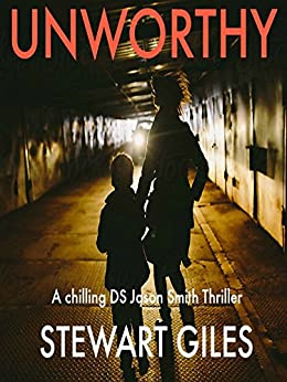 Unworthy: A Chilling DS Jason Smith Thriller by [Giles, Stewart]