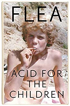 Acid For The Children - the autobiography of the Red Hot Chili Peppers legend by [Flea]