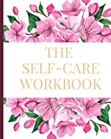The Self-Care Workbook: 12 Month Self-Care Journal Workbook to Help You Love and Appreciate Yourself More