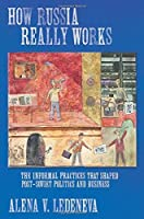 How Russia Really Works: The Informal Practices That Shaped Post-Soviet Politics and Business (Culture and Society after Socialism) by Alena V. Ledeneva(2006-10-26)
