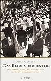 Das Reichsorchester: Die Berliner Philharmoniker und der Nationalsozialismus