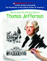 How To Draw The Life And Times Of Thomas Jefferson (KID'S GUIDE TO DRAWING THE PRESIDENTS OF THE UNITED STATES OF AMERICA)