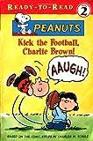 Kick the Football, Charlie Brown! (Peanuts Ready-To-Read)