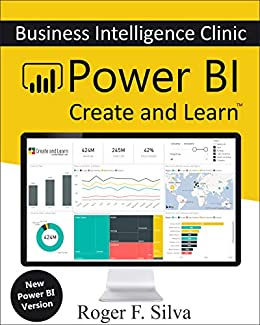 Power BI - Business Intelligence Clinic: Create and Learn by [F. Silva, Roger]
