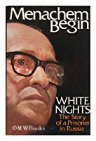 White Nights : the Story of a Prisoner in Russia / by Menachem Begin ; Translated from the Hebrew by Katie Kaplan