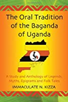 The Oral Tradition of the Baganda of Uganda: A Study and Anthology of Legends, Myths, Epigrams and Folktales