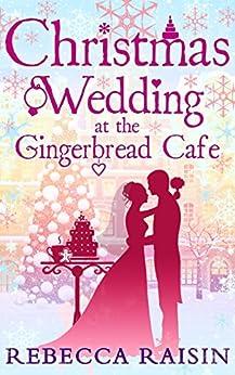 Christmas Wedding At The Gingerbread Café (The Gingerbread Café, Book 3) (The Gingerbread Cafe) by [Raisin, Rebecca]