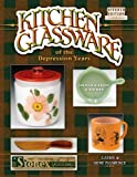 Kitchen Glassware: Of the Depression Years, Identification & Values (Kitchen Glassware of the Depression Years)