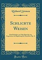 Schlichte Weisen: Fuenf Gedichte Von Felix Dahn Fuer Eine Singstimme Mit Begleitung Des Pianoforte Op. 21 (Classic Reprint)