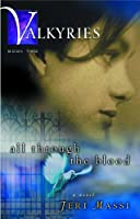 Valkyries: All Through the Blood (Valkyries, Turning to Christ, a Young Woman Learns the Reali)