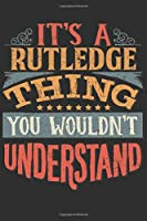 It's A Rutledge Thing You Wouldn't Understand: Want To Create An Emotional Moment For A Rutledge Family Member ? Show The Rutledge's You Care With This Personal Custom Gift With Rutledge's Very Own Family Name Surname Planner Calendar Notebook Journal