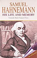 Samuel Hahnemann: His Life and Memory