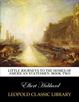 Little journeys to the homes of American statesmen. Book two