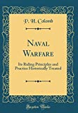 Naval Warfare: Its Ruling Principles and Practice Historically Treated (Classic Reprint) 画像
