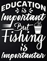 Education Is Important But Fishing Is Importanter: 100 Pages 8.5'' x 11'' Fishing Log Book | Notebook For The Serious Fisherman To Record Fishing Trip Experiences