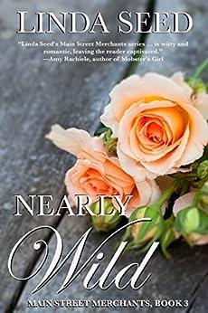 Nearly Wild (Main Street Merchants Book 3) by [Seed, Linda]