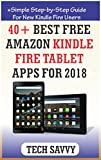 40+ BEST FREE AMAZON KINDLE FIRE TABLET APPS FOR 2018: +Simple Step by Step Guide For New Kindle Fire Users (Kindle Fire HD 7,..