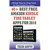 40+ BEST FREE AMAZON KINDLE FIRE TABLET APPS FOR 2018: +Simple Step by Step Guide For New Kindle Fire Users (Kindle Fire HD 7, HD 8, HD 10, HDX etc.) (English Edition)
