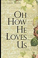 Oh How He Loves Us: Blank Lined Journal with Antique Floral Design