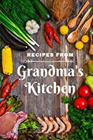 Recipes from Grandma's Kitchen: Make your own cookbook Guided Blank Recipe Book Journal to fill w Special Favorite Recipes Memories Traditions thoughts & notes for Grandma or as a gift; daughter daughter-in-law Bride to be Family Heirloom Recipe Notebook