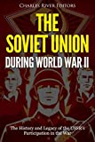 The Soviet Union during World War II: The History and Legacy of the USSR's Participation in the War (English Edition)