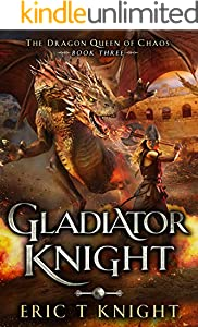 Gladiator Knight: A Coming of Age Epic Fantasy Adventure (The Dragon Queen of Chaos Book 3) (English Edition)