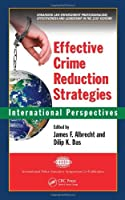 Effective Crime Reduction Strategies: International Perspectives (International Police Executive Symposium Co-Publications)
