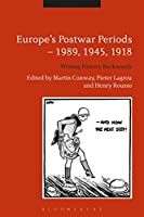 Europe's Postwar Periods - 1989, 1945, 1918: Writing History Backwards
