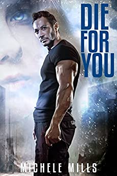 Die For You: A Dark Post-Apocalyptic Romance (Catastrophe Series Book 1) by [Mills, Michele]