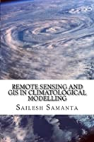 Remote Sensing and Gis in Climatological Modelling