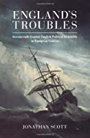 England's Troubles: Seventeenth-Century English Political Instability in European Context by Jonathan Scott(2000-06-26)