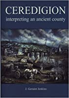 Ceredigion - Interpreting an Ancient County