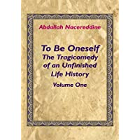 To Be Oneself: The Tragicomedy of an Unfinished Life History Volume 1 (English Edition)