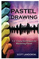 Pastel Drawing: 1-2-3 Easy Techniques To Mastering Pastel Drawing
