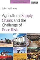 Agricultural Supply Chains and the Challenge of Price Risk (Earthscan Food and Agriculture)