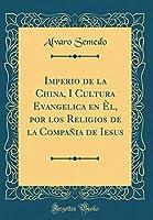 Imperio de la China, I Cultura Evangelica En Èl, Por Los Religios de la Compañia de Iesus (Classic Reprint)